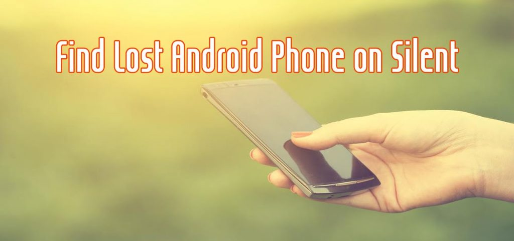 Ways to Locate Your Android Phone Even if it is on Silent